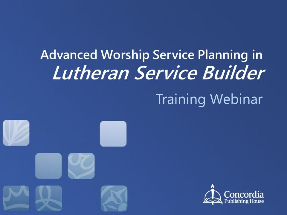 Advanced Worship Service Planning in Lutheran Service Builder
