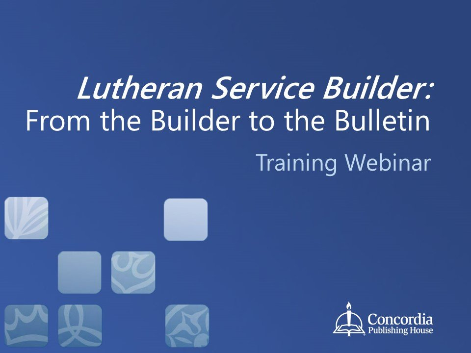 Lutheran Service Builder: From the Builder to the Bulletin